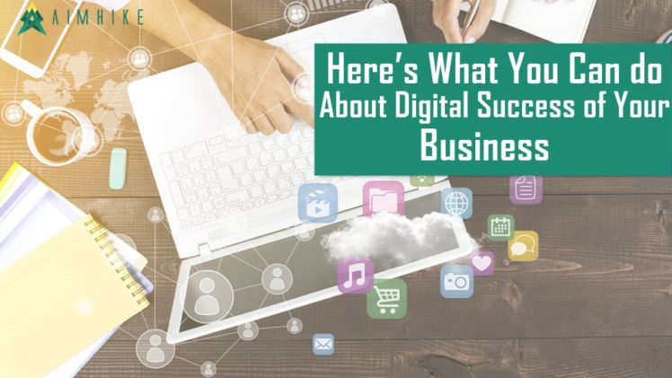 Here's what you can do about digital success of your business