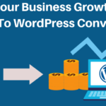 Boost Your Business Growth With HTML To WordPress Conversion